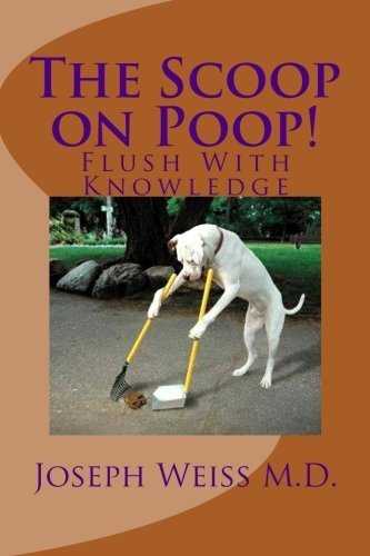 The Scoop on Poop!: Flush With Knowledge by Joseph B. Weiss (2015-05-12) Joseph Joseph Scoop
