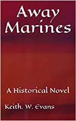 Away Marines: A Historical Novel (The story of the life of Captain James Walker, Royal Marines Book 1)