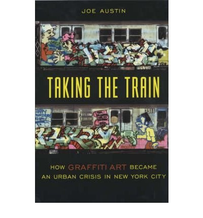 [(Taking the Train: How Graffiti Art Became an Urban Crisis in New York City)] [Author: Joe Austin] published on (January, 2002)