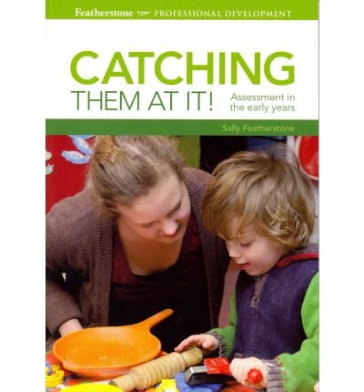 Catching Them at it: Assessment in the Early Years (Professional Development) (Paperback) - Common