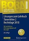Lösungen zum Lehrbuch Steuerlehre 2 Rechtslage 2018: Mit zusätzlichen Prüfungsaufgaben und Lösungen (Bornhofen Steuerlehre 2 LÖ) - Manfred Bornhofen, Martin C. Bornhofen