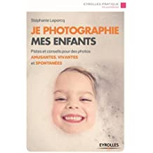 Je photographie mes enfants : Pistes et conseils pour des photos amusantes, vivantes et spontanées