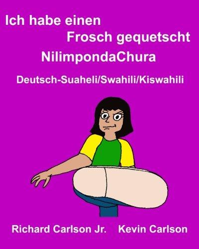 Ich habe einen Frosch gequetschtNilimpondaChura : Ein Bilderbuch für Kinder Deutsch-Suaheli/Swahili/Kiswahili/Kisuaheli (Zweisprachige Ausgabe) (FreeBilingualBooks.com)