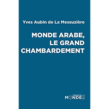 Monde arabe, le grand chambardement (Tribune du monde)