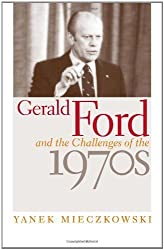Gerald Ford and the Challenges of the 1970s by Yanek Mieczkowski (2005-04-22)