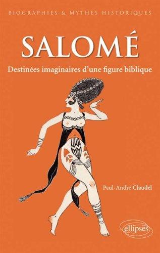 Salomé : Destinées d'une princesse biblique