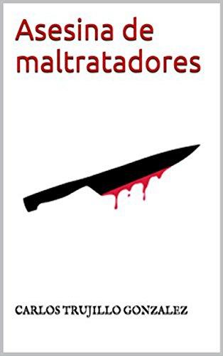 Asesina de maltratadores por carlos trujillo gonzalez