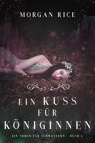 Ein Kuss für Königinnen (Ein Thron für Schwestern —Buch Sechs)