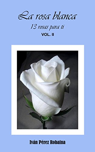 La Rosa Blanca 13 Poemas Para Ti Nº 2 Spanish Edition Ebook