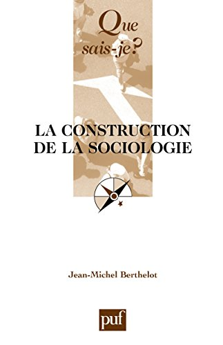 La construction de la sociologie:  Que sais-je ?  n 2602