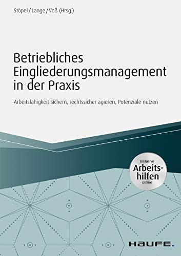 Betriebliches Eingliederungsmanagement in der Praxis  - inkl. Arbeitshilfen online: Arbeitsfähigkeit sichern, rechtssicher agieren, Potenziale nutzen (Haufe Fachbuch 10241)