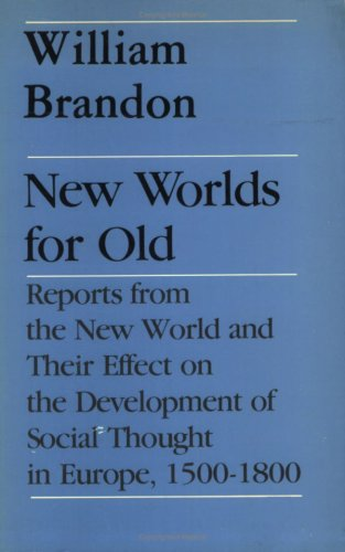 new-worlds-for-old-reports-from-the-new-world-and-their-effect-on-the-development-of-social-thought-