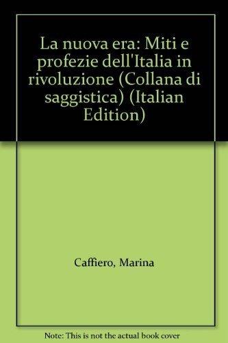 La nuova era. Miti e profezie dell'Italia in rivoluzione