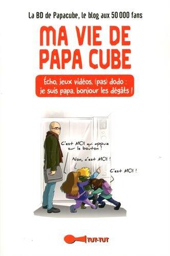 Ma vie de papa cube : Écho, jeux vidéos, (pas) dodo : je suis papa, bonjour les dégâts !