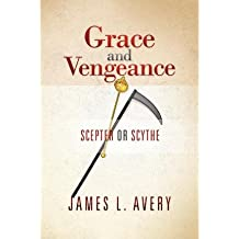 [ [ Grace and Vengeance: Scepter or Scythe ] ] By Avery, James L ( Author ) Sep - 2012 [ Paperback ]