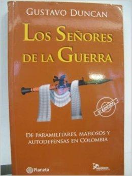 Los Senores De La Guerra: de Paramilitares, Mafiosos y Autodefensas En Colombia