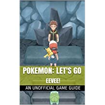 Pokemon: Let's Go Eevee!: An Unofficial Game Guide