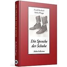 Die Sprache der Schuhe: Eine kleine Philosophie des Schuhwerks