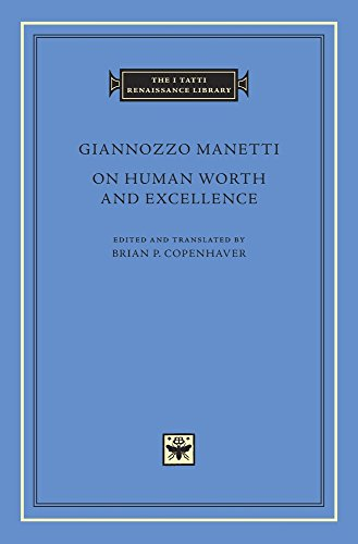 On Human Worth and Excellence (I Tatti Renaissance Library, Band 85)