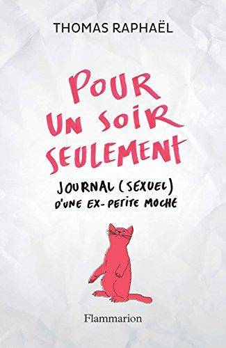 Pour un soir seulement. Journal (sexuel) d'une ex-petite moche (FICTION FRANCAI) par Thomas Raphaël