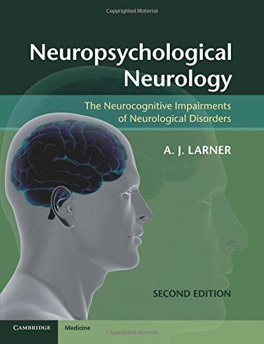 Neuropsychological Neurology: The Neurocognitive Impairments of Neurological Disorders by A. J. Larner (2013-05-02)