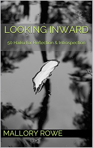 ebook: Looking Inward: 50 Haiku for Reflection & Introspection (b00rvamt9w)