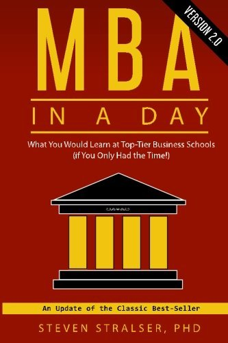 MBA in a DAY 2.0: What you would learn at top-tier business schools (if you only had the time!) by Steven Stralser Ph.D. (2016-06-29)
