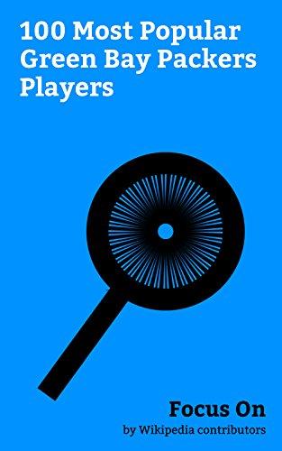 Focus On: 100 Most Popular Green Bay Packers Players: Brett Favre, Martellus Bennett, Kurt Warner, Mojo Rawley, Jordy Nelson, Charles Woodson, Reggie White, ... Jim McMahon, etc. (English Edition)