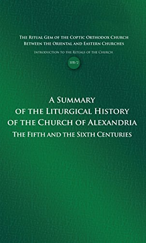 a-summary-of-the-liturgical-history-of-the-church-of-alexandria-the-fifth-and-the-sixth-centuries-in