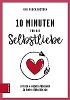10 Minuten für die Selbstliebe: Mit dem 4-Wochen-Programm zu einem stärkerem Ich