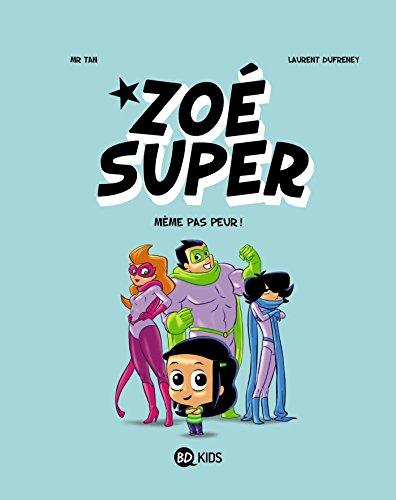 Zoé Super, Tome 01: Même pas peur