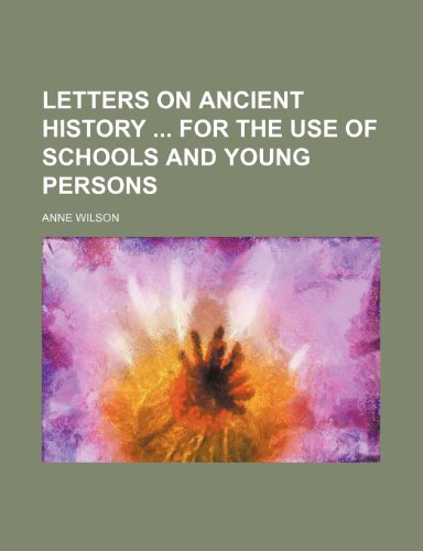 Letters on Ancient History for the Use of Schools and Young Persons