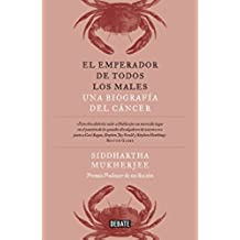 El emperador de todos los males: Una biografía del cáncer (Debate)