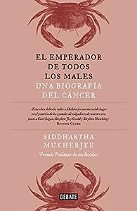 El emperador de todos los males: Una biografía del cáncer par Siddhartha Mukherjee