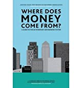 [(Where Does Money Come From?: A Guide to the UK Monetary & Banking System)] [ By (author) Josh Ryan-Collins, By (author) Tony Greenham, By (author) Richard Werner ] [March, 2014]