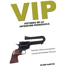 Vip: Victimas de la intencion paradojica: Volume 1 (DESARROLLO PERSONAL Y PROFESIONAL)