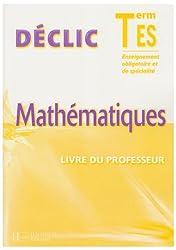 Déclic Mathématiques Tle ES Enseignement Obligatoire et de spécialité : Livre du professeur