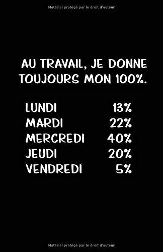 Au Travail, Je Donne Toujours Mon 100%.: Carnet De Notes -108 Pages Avec Papier Ligné Petit Format A5 - Blanc Sur Noir par Cahier Ecriture Insolite