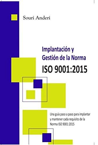 Implantación y gestión de la Norma  ISO 9001:2015: Una guía paso a paso para implantar y mantener cada requisito de la Norma ISO 9001:2015 por Souri Anderi