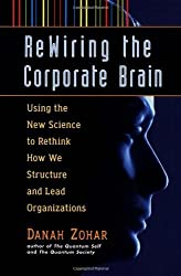 Rewiring the Corporate Brain by Danah Zohar (1997-01-01)