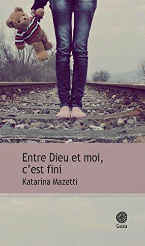 Entre Dieu et moi, c'est fini (French Edition)