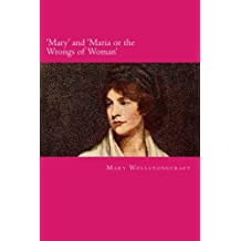 'Mary' and 'Maria or the Wrongs of Woman'