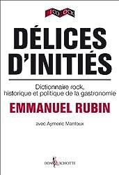 Délices d'initiés. Dictionnaire rock, historique et politique de la gastronomie