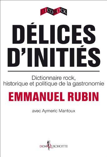 Dlices d'initis. Dictionnaire rock, historique et politique de la gastronomie