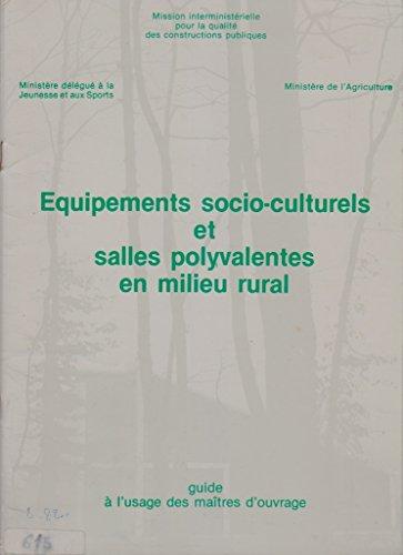 Equipements socio-culturels et salles polyvalentes en milieu rural. Guide à l