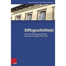 Stiftsgeschichte(n): 250 Jahre Theologisches Stift Der Universitat Gottingen (1765-2015)