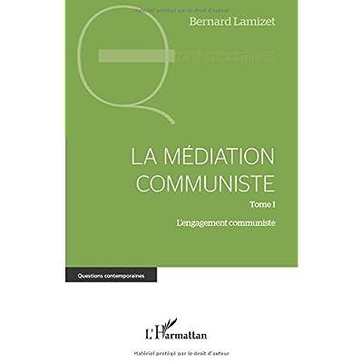 La médiation communiste: Tome 1 L'engagement communiste