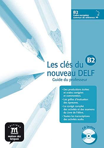 Les clés du nouveau DELF B2 - Libro del profesor + CD (Fle- Texto Frances)