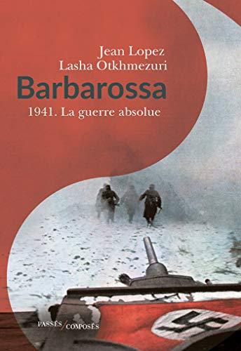 Barbarossa 1941. La guerre absolue par Jean Lopez