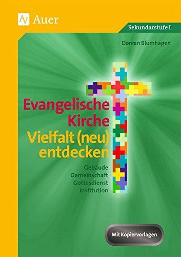 Evangelische Kirche - Vielfalt (neu) entdecken: Gebäude, Gemeinschaft, Gottesdienst, Institution (5. bis 7. Klasse)